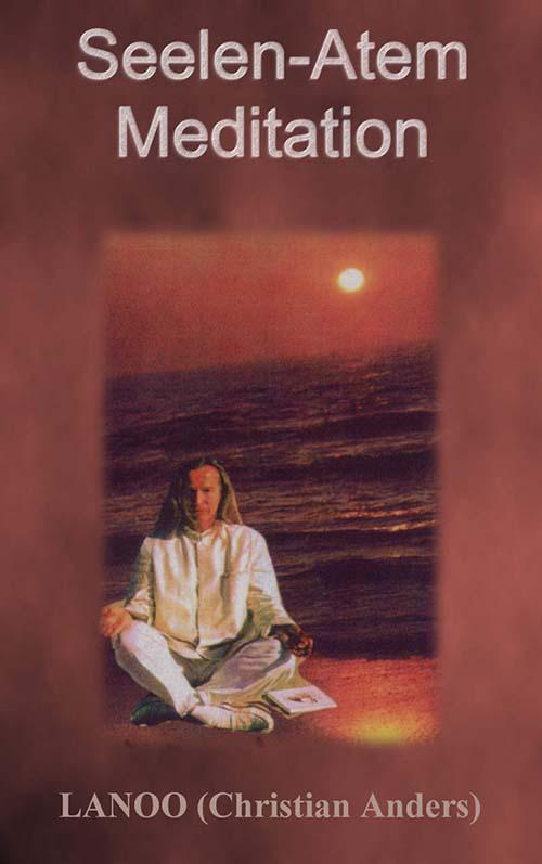 Seelenatem-Meditation – der Weg zur wahren Unsterblichkeit